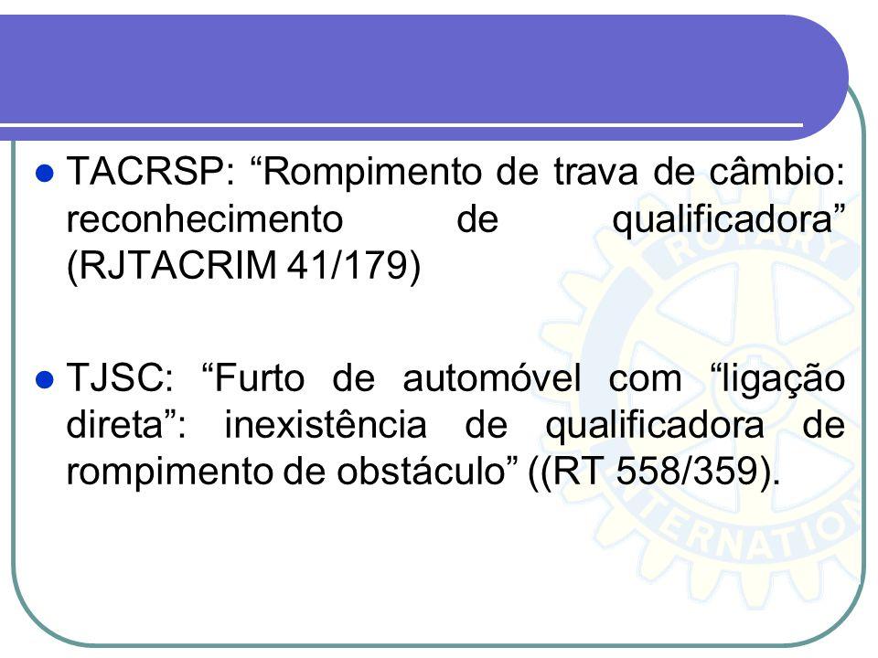 TACRSP: Rompimento de trava de câmbio: reconhecimento de qualificadora (RJTACRIM 41/179) TJSC: Furto de automóvel com ligação direta: inexistência de