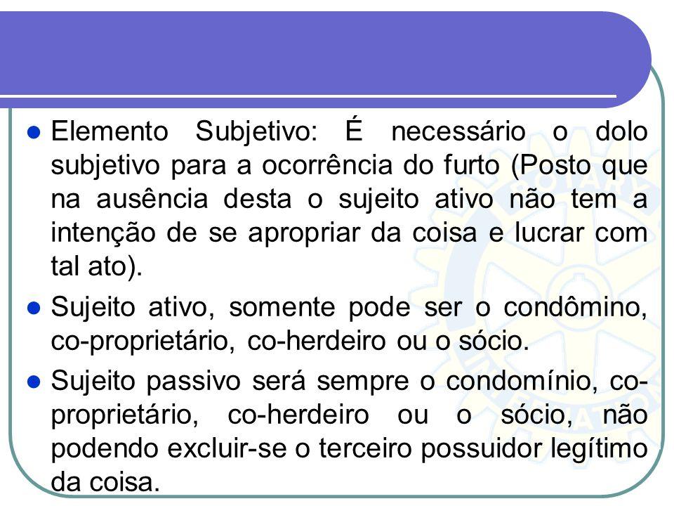 Elemento Subjetivo: É necessário o dolo subjetivo para a ocorrência do furto (Posto que na ausência desta o sujeito ativo não tem a intenção de se apr