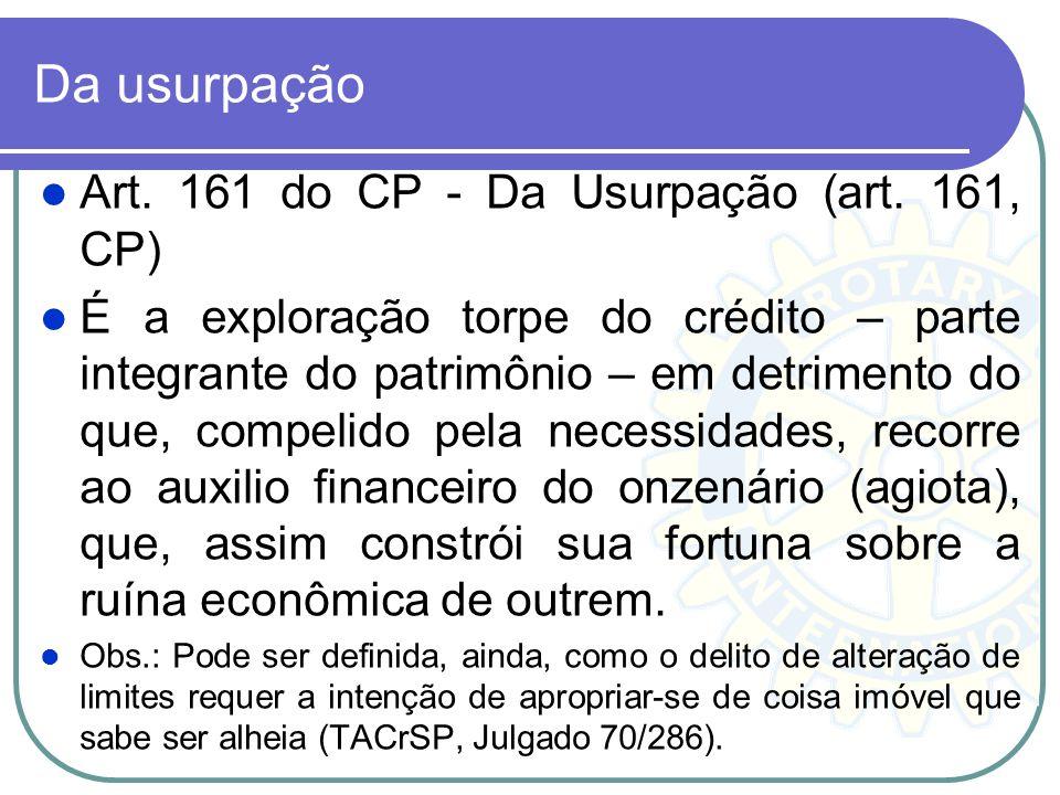 Da usurpação Art. 161 do CP - Da Usurpação (art. 161, CP) É a exploração torpe do crédito – parte integrante do patrimônio – em detrimento do que, com