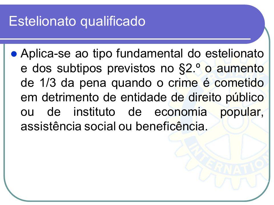 Estelionato qualificado Aplica-se ao tipo fundamental do estelionato e dos subtipos previstos no §2.º o aumento de 1/3 da pena quando o crime é cometi
