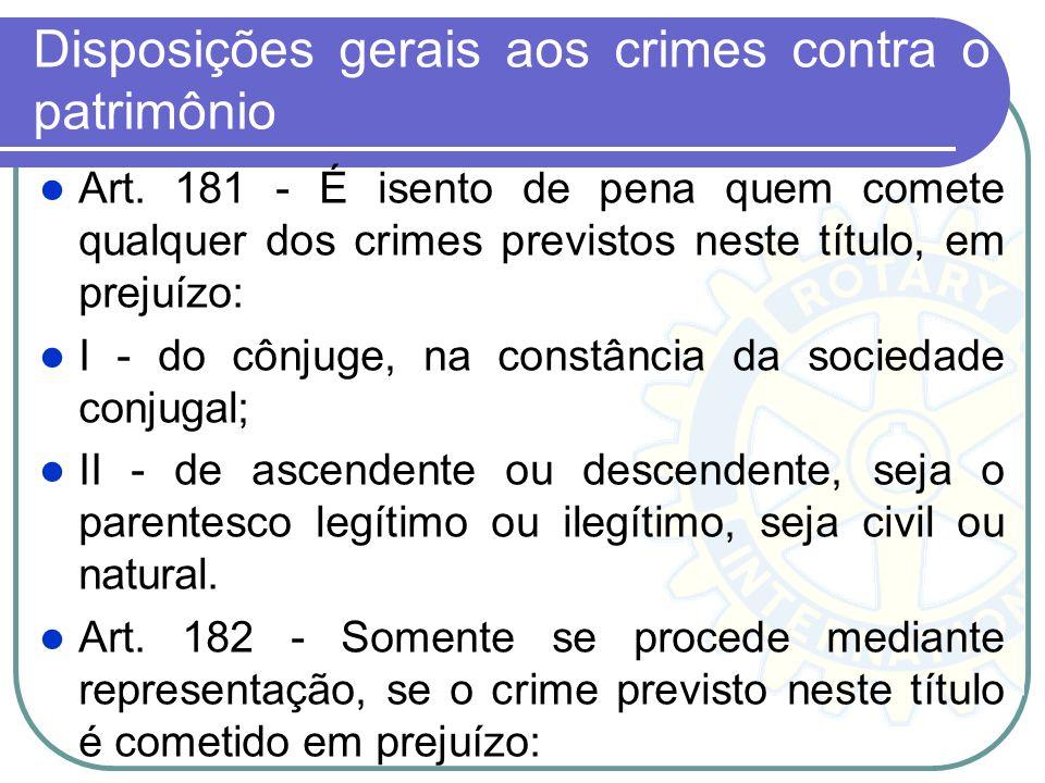 Disposições gerais aos crimes contra o patrimônio Art. 181 - É isento de pena quem comete qualquer dos crimes previstos neste título, em prejuízo: I -