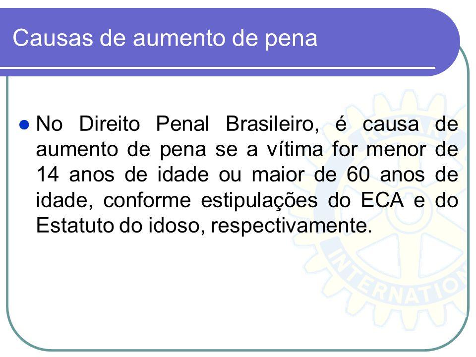Causas de aumento de pena No Direito Penal Brasileiro, é causa de aumento de pena se a vítima for menor de 14 anos de idade ou maior de 60 anos de ida