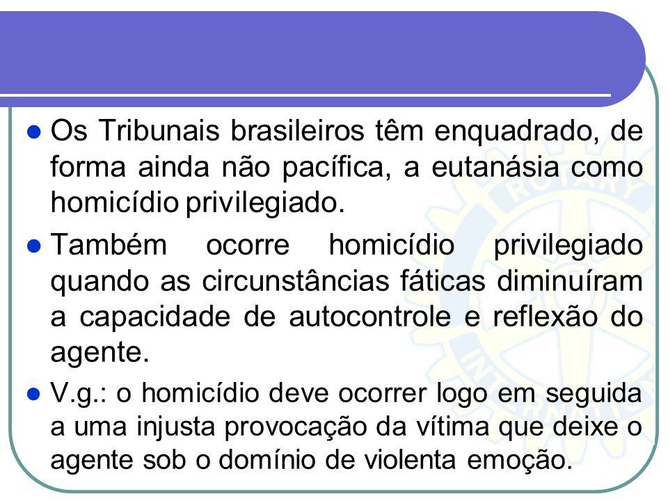 Os Tribunais brasileiros têm enquadrado, de forma ainda não pacífica, a eutanásia como homicídio privilegiado. Também ocorre homicídio privilegiado qu
