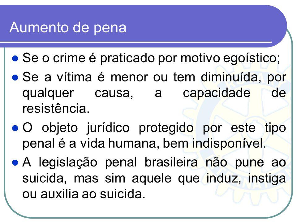 Aumento de pena Se o crime é praticado por motivo egoístico; Se a vítima é menor ou tem diminuída, por qualquer causa, a capacidade de resistência. O