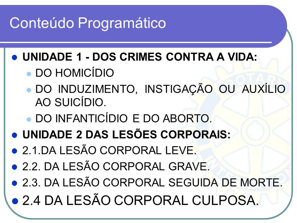 Conteúdo Programático UNIDADE 1 - DOS CRIMES CONTRA A VIDA: DO HOMICÍDIO DO INDUZIMENTO, INSTIGAÇÃO OU AUXÍLIO AO SUICÍDIO. DO INFANTICÍDIO E DO ABORT