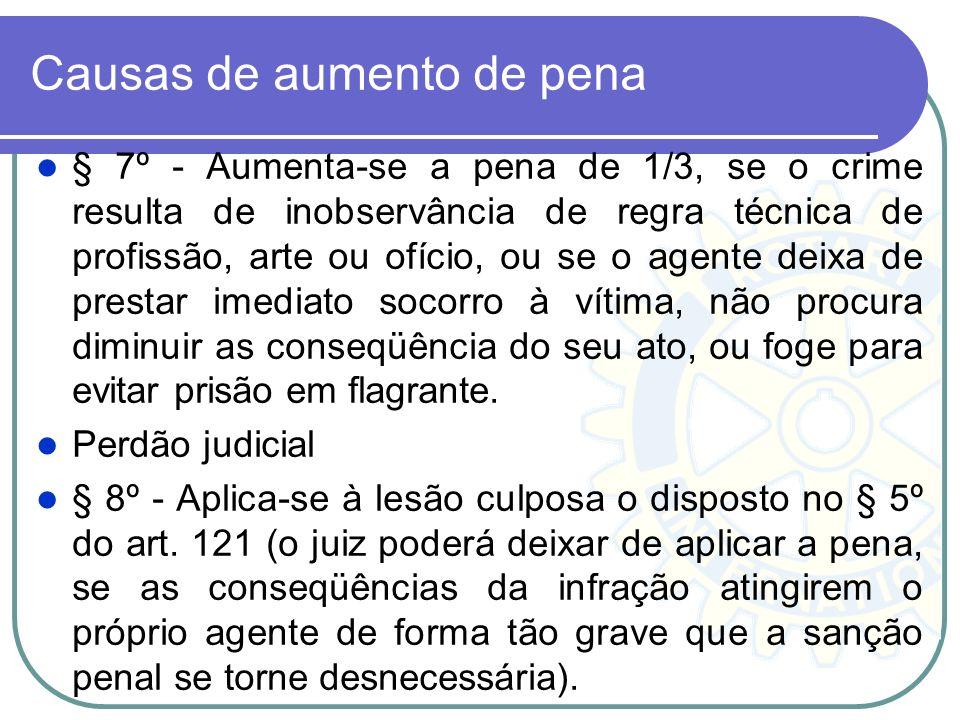 Causas de aumento de pena § 7º - Aumenta-se a pena de 1/3, se o crime resulta de inobservância de regra técnica de profissão, arte ou ofício, ou se o