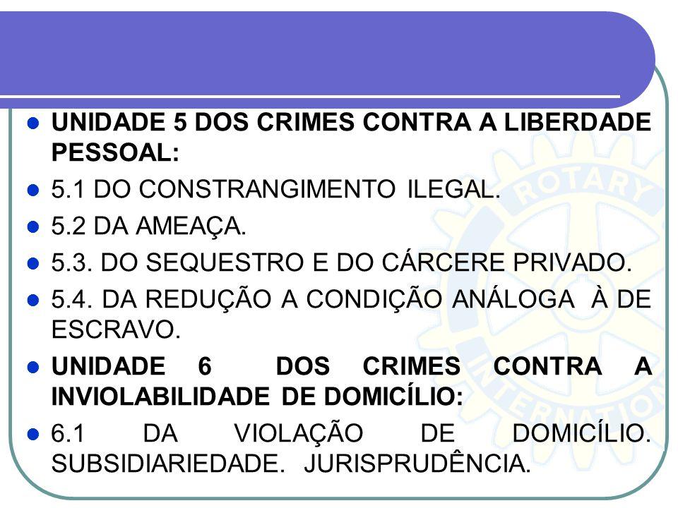 UNIDADE 5 DOS CRIMES CONTRA A LIBERDADE PESSOAL: 5.1 DO CONSTRANGIMENTO ILEGAL. 5.2 DA AMEAÇA. 5.3. DO SEQUESTRO E DO CÁRCERE PRIVADO. 5.4. DA REDUÇÃO