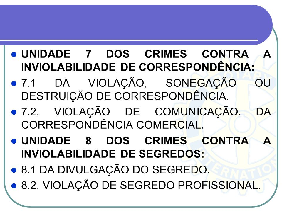 UNIDADE 7 DOS CRIMES CONTRA A INVIOLABILIDADE DE CORRESPONDÊNCIA: 7.1 DA VIOLAÇÃO, SONEGAÇÃO OU DESTRUIÇÃO DE CORRESPONDÊNCIA. 7.2. VIOLAÇÃO DE COMUNI