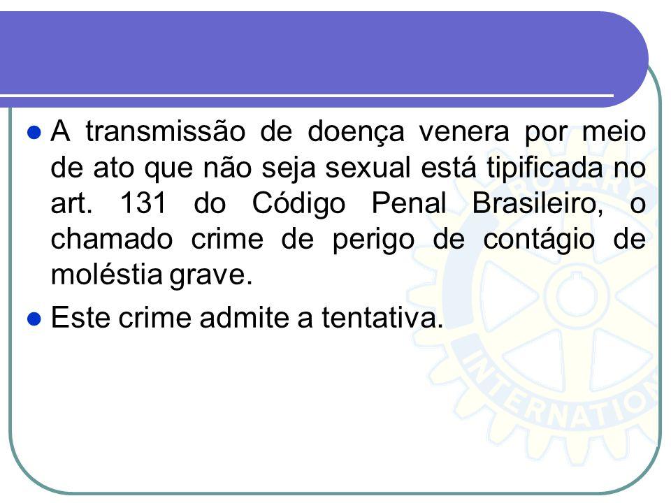 A transmissão de doença venera por meio de ato que não seja sexual está tipificada no art. 131 do Código Penal Brasileiro, o chamado crime de perigo d