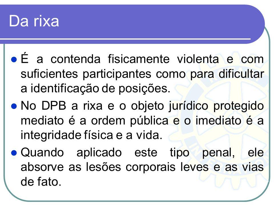 Da rixa É a contenda fisicamente violenta e com suficientes participantes como para dificultar a identificação de posições. No DPB a rixa e o objeto j