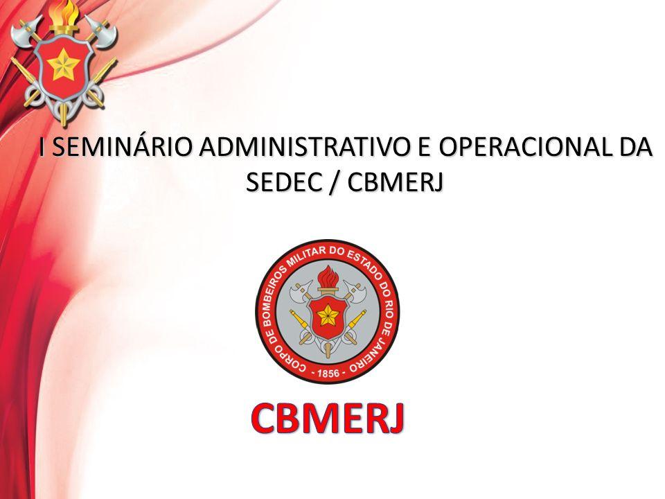 I SEMINÁRIO ADMINISTRATIVO E OPERACIONAL DA SEDEC / CBMERJ
