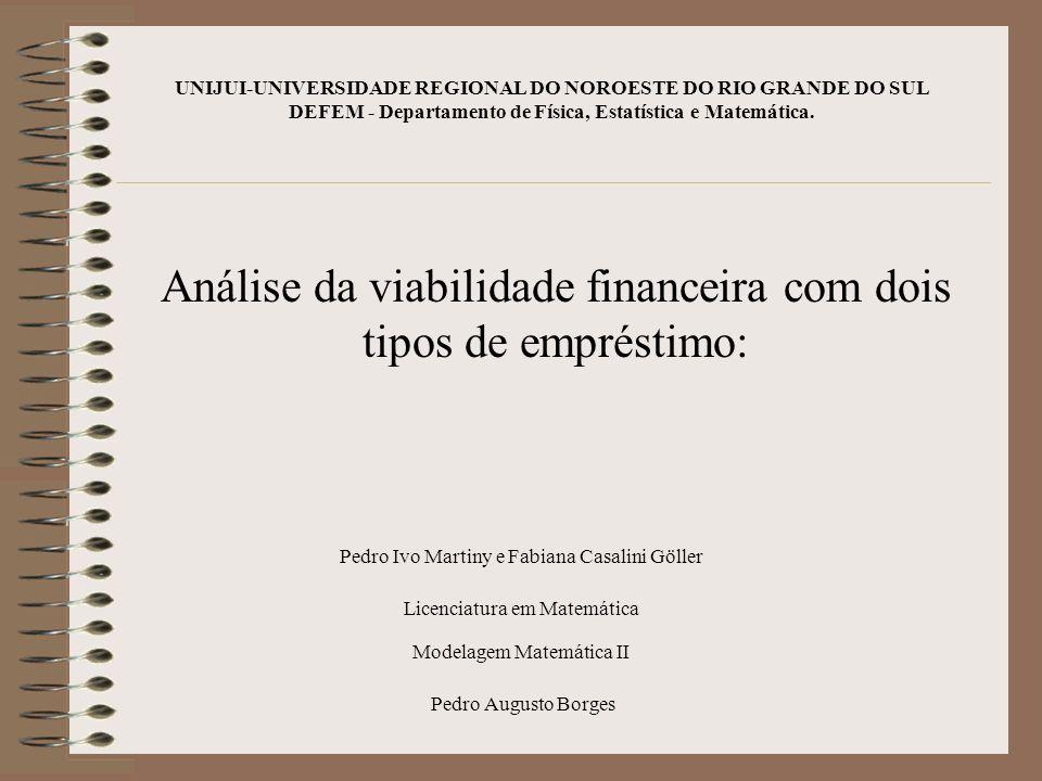 UNIJUI-UNIVERSIDADE REGIONAL DO NOROESTE DO RIO GRANDE DO SUL DEFEM - Departamento de Física, Estatística e Matemática. Análise da viabilidade finance