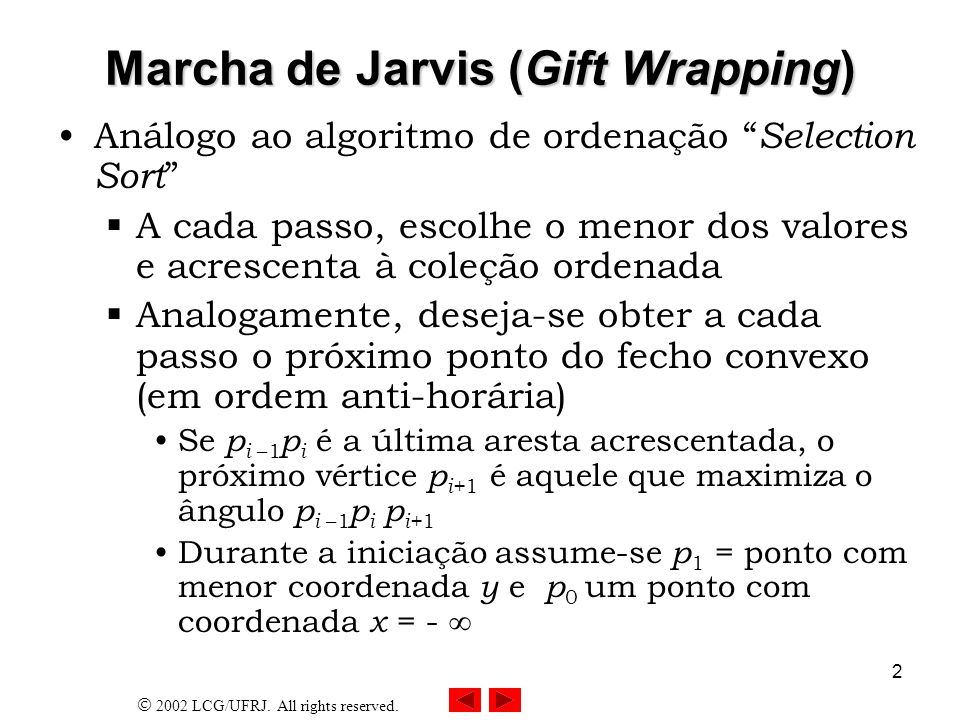 2002 LCG/UFRJ. All rights reserved. 3 Marcha de Jarvis (Gift Wrapping) p 0 =(-, 0) p1p1 p2p2