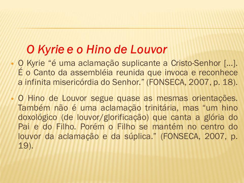 O Kyrie e o Hino de Louvor O Kyrie é uma aclamação suplicante a Cristo-Senhor [...]. É o Canto da assembléia reunida que invoca e reconhece a infinita
