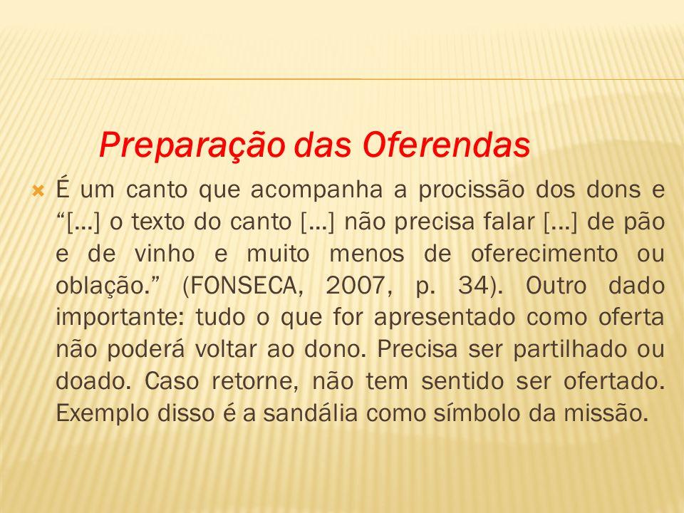 Preparação das Oferendas É um canto que acompanha a procissão dos dons e [...] o texto do canto [...] não precisa falar [...] de pão e de vinho e muit