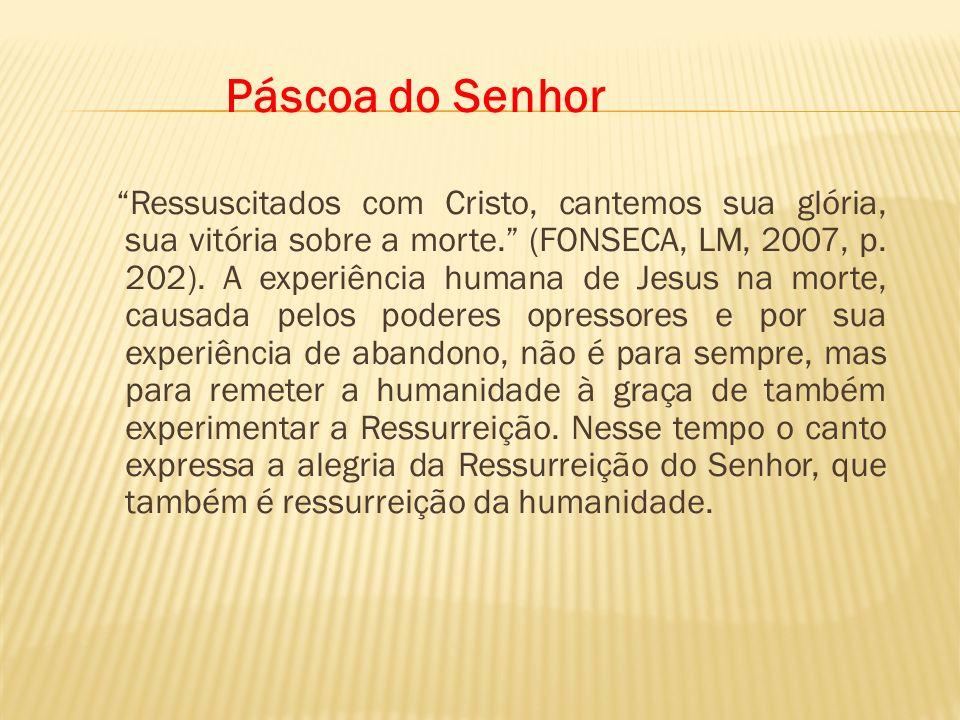 Páscoa do Senhor Ressuscitados com Cristo, cantemos sua glória, sua vitória sobre a morte. (FONSECA, LM, 2007, p. 202). A experiência humana de Jesus