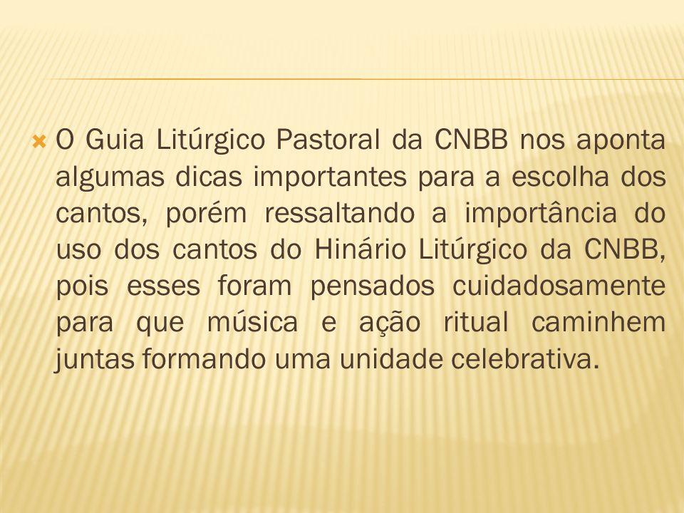 O Guia Litúrgico Pastoral da CNBB nos aponta algumas dicas importantes para a escolha dos cantos, porém ressaltando a importância do uso dos cantos do