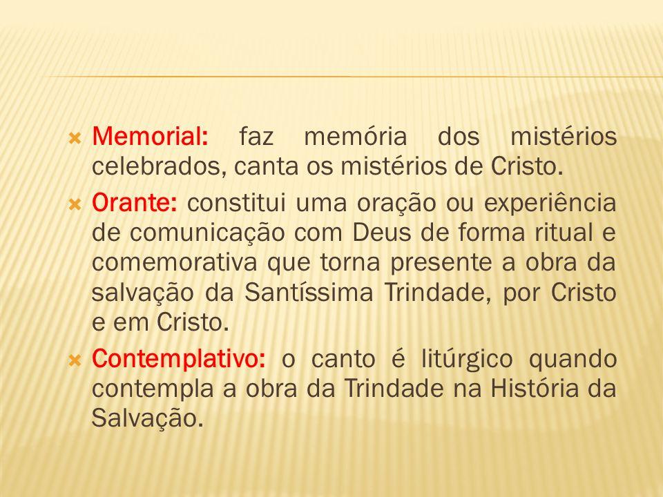 Memorial: faz memória dos mistérios celebrados, canta os mistérios de Cristo. Orante: constitui uma oração ou experiência de comunicação com Deus de f
