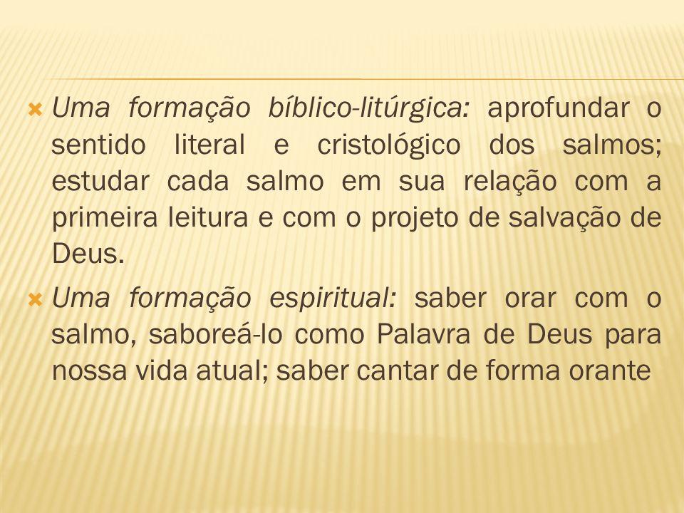 Uma formação bíblico-litúrgica: aprofundar o sentido literal e cristológico dos salmos; estudar cada salmo em sua relação com a primeira leitura e com