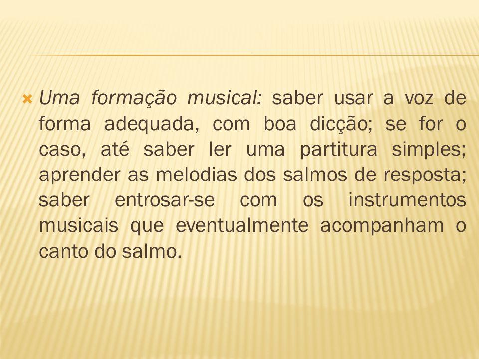 Uma formação musical: saber usar a voz de forma adequada, com boa dicção; se for o caso, até saber ler uma partitura simples; aprender as melodias do