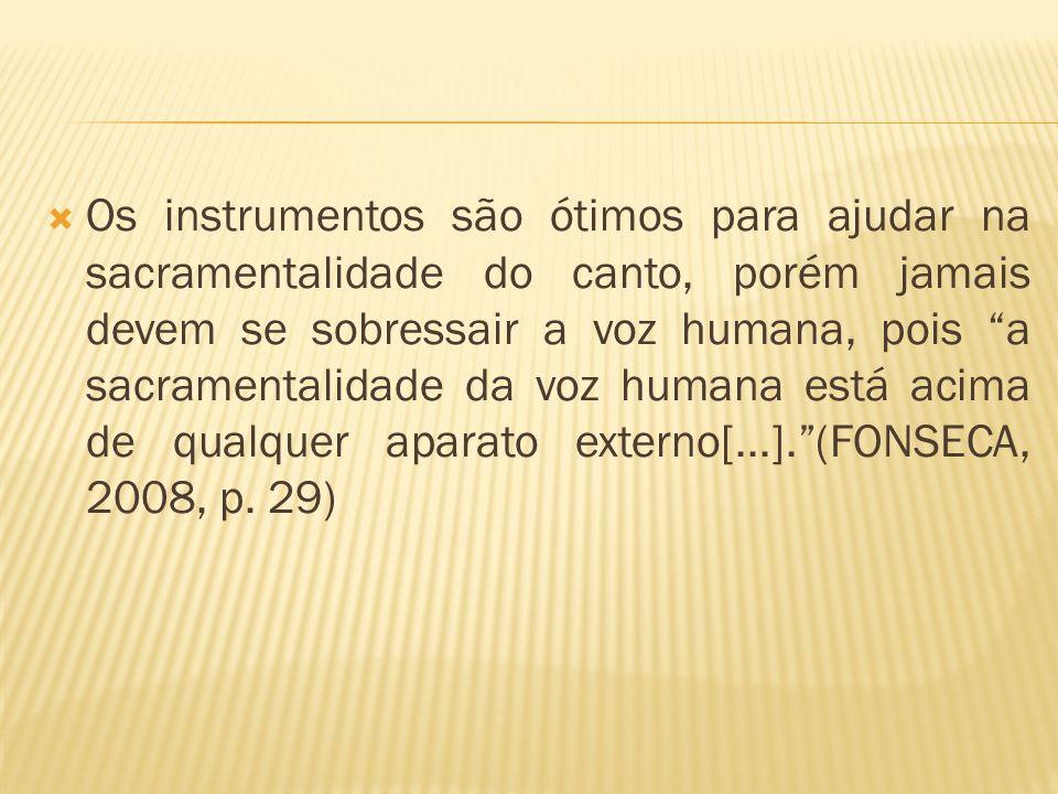 Os instrumentos são ótimos para ajudar na sacramentalidade do canto, porém jamais devem se sobressair a voz humana, pois a sacramentalidade da voz hum