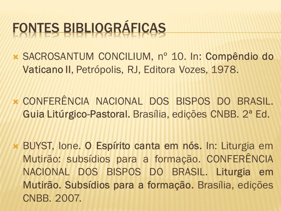 SACROSANTUM CONCILIUM, nº 10. In: Compêndio do Vaticano II, Petrópolis, RJ, Editora Vozes, 1978. CONFERÊNCIA NACIONAL DOS BISPOS DO BRASIL. Guia Litúr