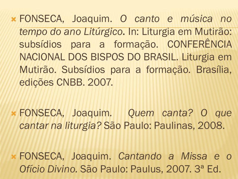 FONSECA, Joaquim. O canto e música no tempo do ano Litúrgico. In: Liturgia em Mutirão: subsídios para a formação. CONFERÊNCIA NACIONAL DOS BISPOS DO B