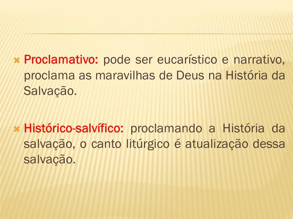 Proclamativo: pode ser eucarístico e narrativo, proclama as maravilhas de Deus na História da Salvação. Histórico-salvífico: proclamando a História da