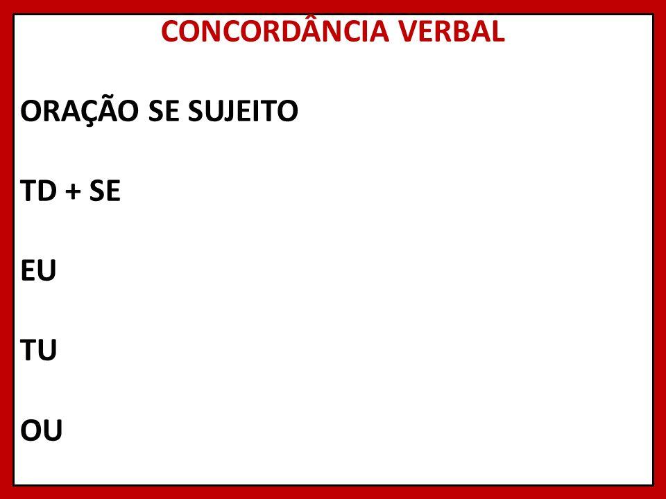 CONCORDÂNCIA VERBAL ORAÇÃO SE SUJEITO TD + SE EU TU OU