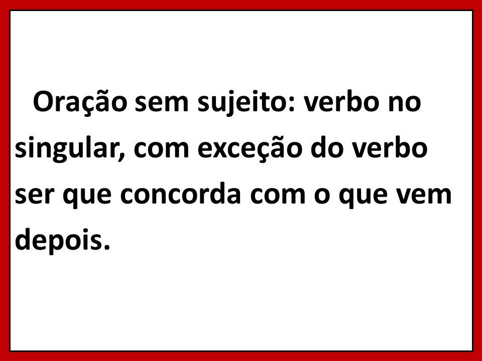 Oração sem sujeito: verbo no singular, com exceção do verbo ser que concorda com o que vem depois.
