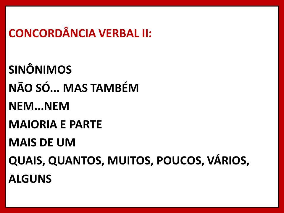 CONCORDÂNCIA VERBAL II: SINÔNIMOS NÃO SÓ... MAS TAMBÉM NEM...NEM MAIORIA E PARTE MAIS DE UM QUAIS, QUANTOS, MUITOS, POUCOS, VÁRIOS, ALGUNS