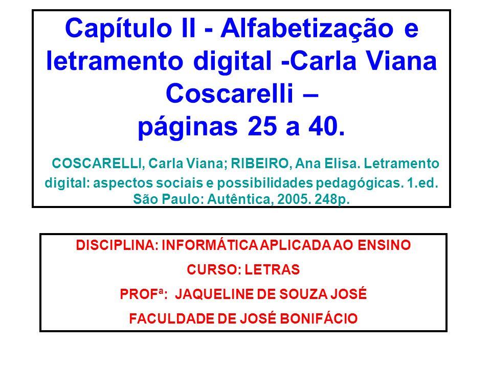 Capítulo II - Alfabetização e letramento digital -Carla Viana Coscarelli – páginas 25 a 40. COSCARELLI, Carla Viana; RIBEIRO, Ana Elisa. Letramento di