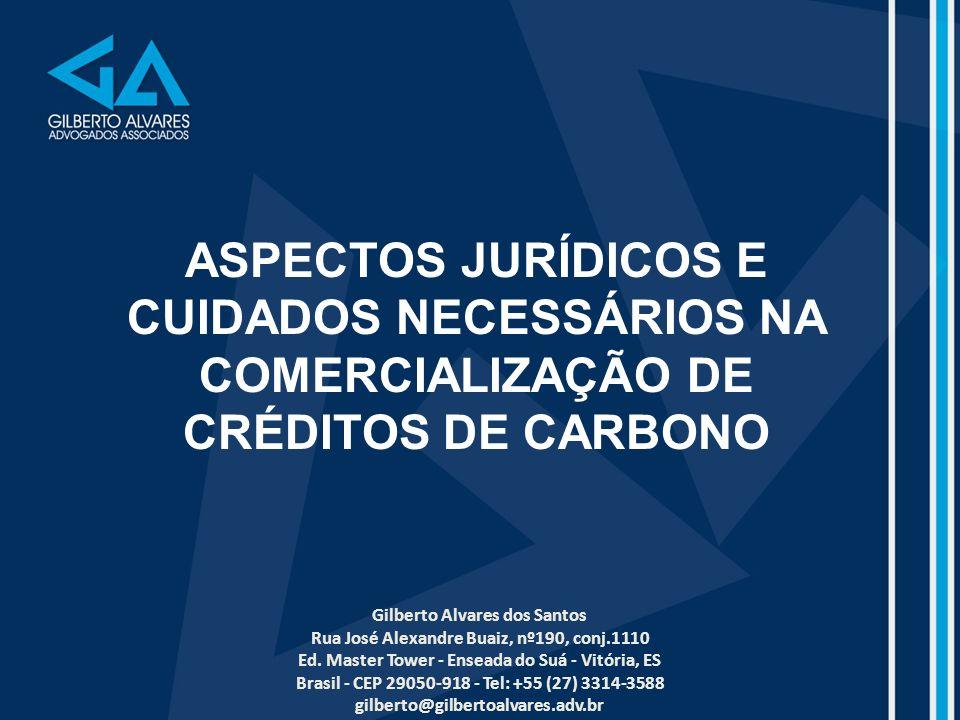 ASPECTOS JURÍDICOS E CUIDADOS NECESSÁRIOS NA COMERCIALIZAÇÃO DE CRÉDITOS DE CARBONO Gilberto Alvares dos Santos Rua José Alexandre Buaiz, nº190, conj.