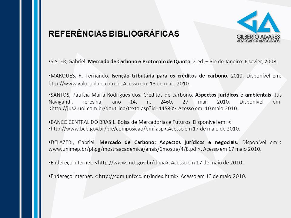 REFERÊNCIAS BIBLIOGRÁFICAS SISTER, Gabriel. Mercado de Carbono e Protocolo de Quioto. 2.ed. – Rio de Janeiro: Elsevier, 2008. MARQUES, R. Fernando. Is