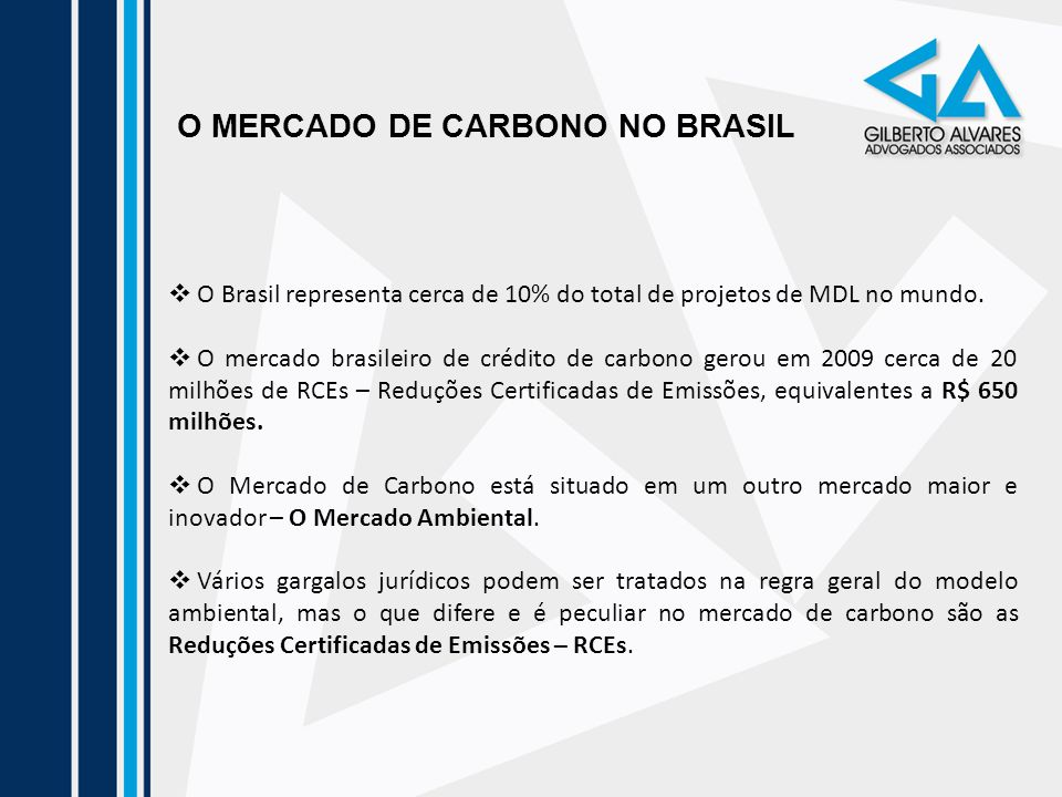 O MERCADO DE CARBONO NO BRASIL O Brasil representa cerca de 10% do total de projetos de MDL no mundo. O mercado brasileiro de crédito de carbono gerou