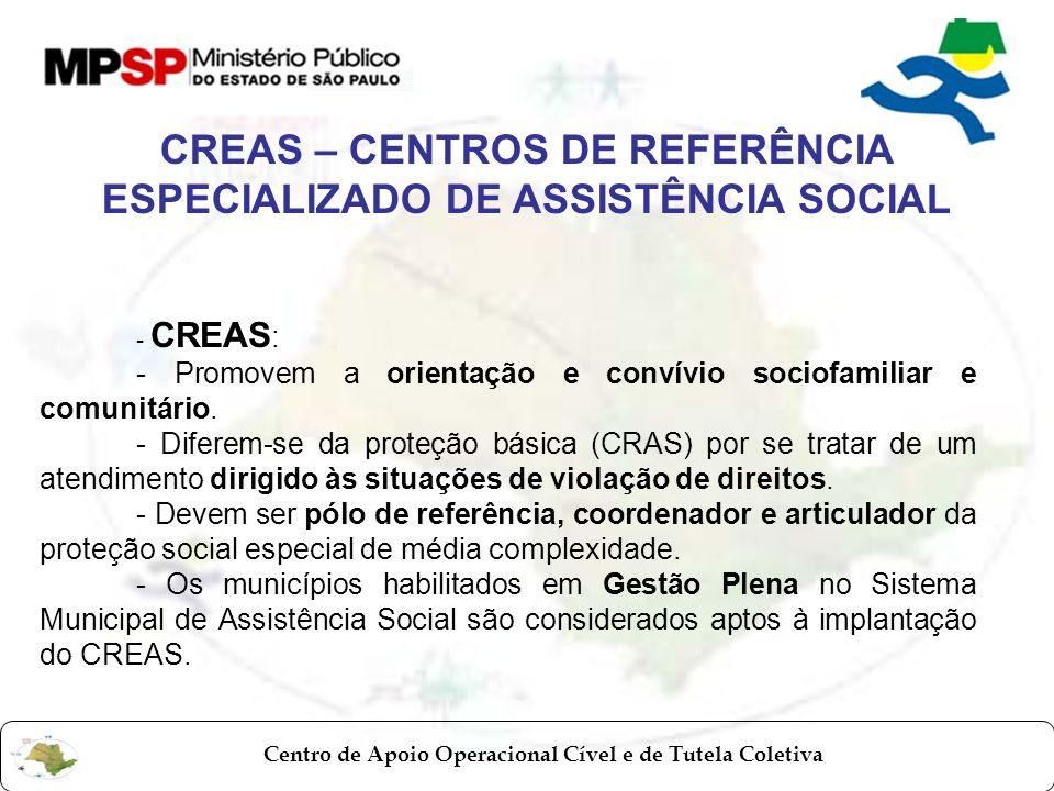 Centro de Apoio Operacional Cível e de Tutela Coletiva - CREAS : - Promovem a orientação e convívio sociofamiliar e comunitário. - Diferem-se da prote
