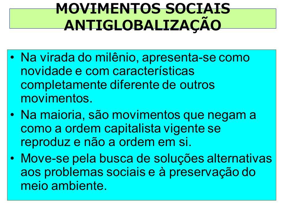 MOVIMENTOS SOCIAIS ANTIGLOBALIZAÇÃO Na virada do milênio, apresenta-se como novidade e com características completamente diferente de outros movimento
