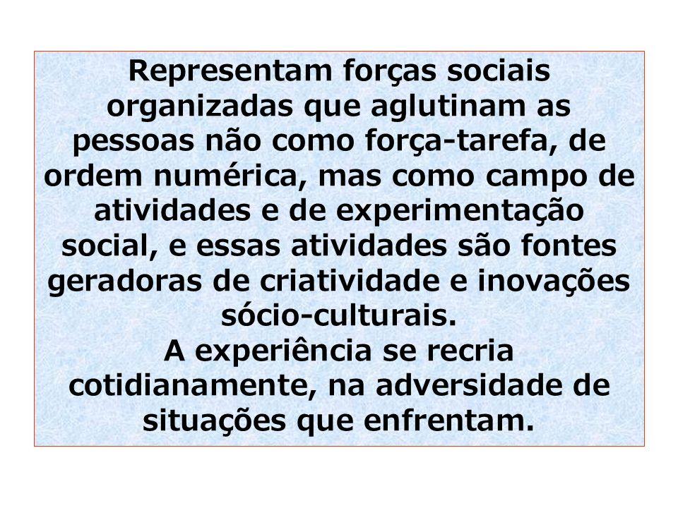 Representam forças sociais organizadas que aglutinam as pessoas não como força-tarefa, de ordem numérica, mas como campo de atividades e de experiment