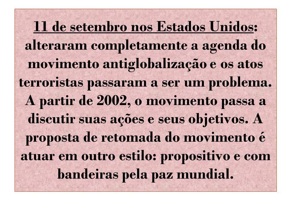 11 de setembro nos Estados Unidos: alteraram completamente a agenda do movimento antiglobalização e os atos terroristas passaram a ser um problema. A