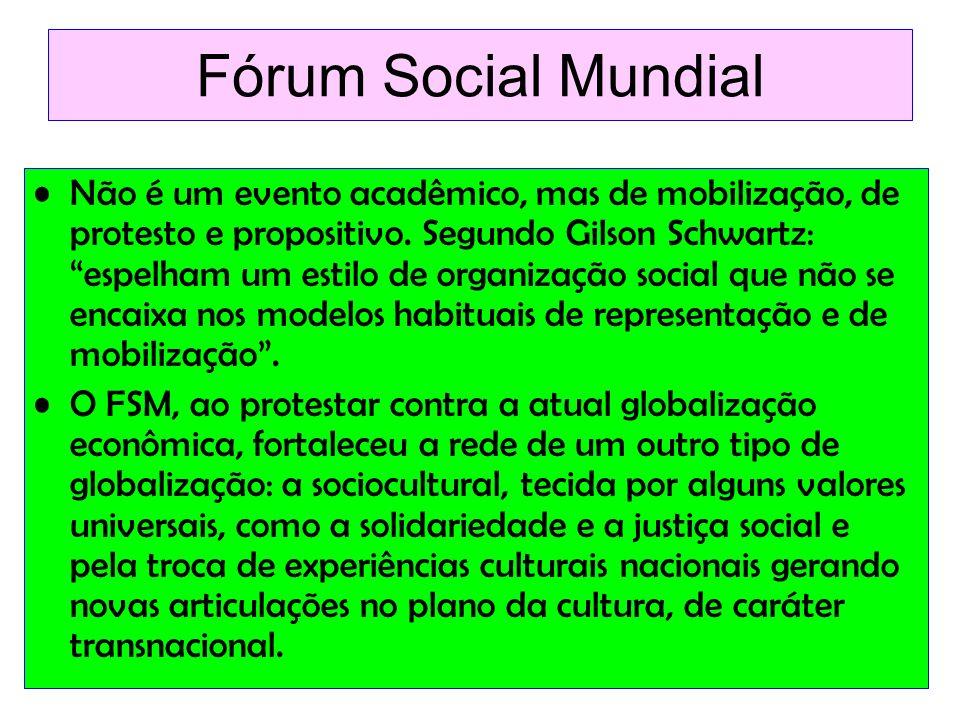 Fórum Social Mundial Não é um evento acadêmico, mas de mobilização, de protesto e propositivo. Segundo Gilson Schwartz: espelham um estilo de organiza