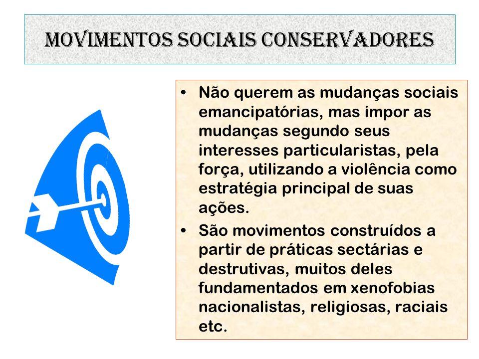movimentos sociais conservadores Não querem as mudanças sociais emancipatórias, mas impor as mudanças segundo seus interesses particularistas, pela fo