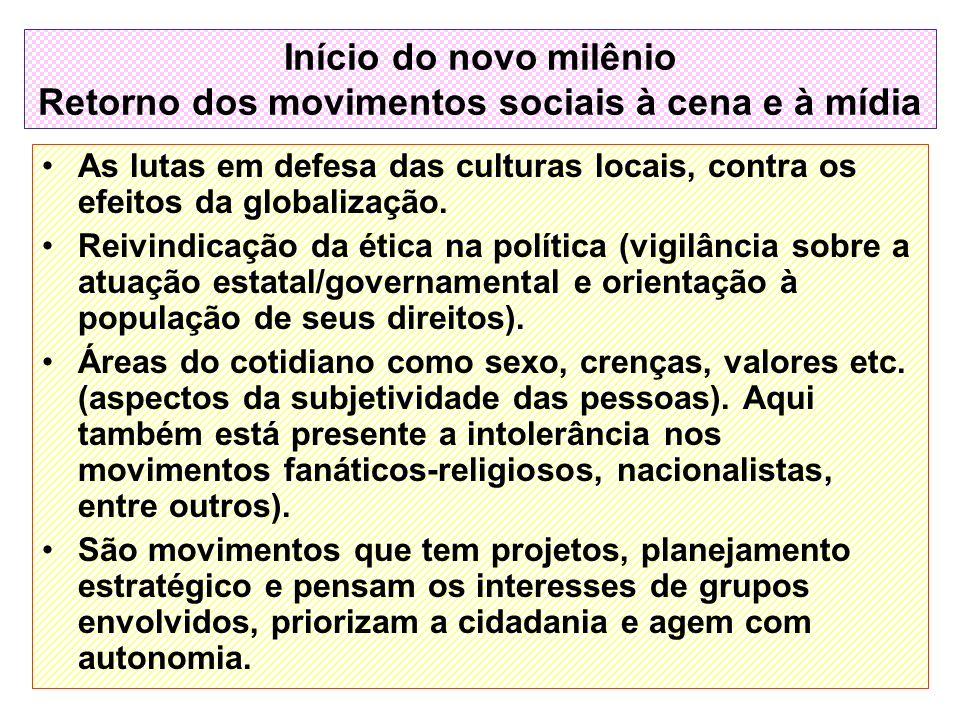 Início do novo milênio Retorno dos movimentos sociais à cena e à mídia As lutas em defesa das culturas locais, contra os efeitos da globalização. Reiv