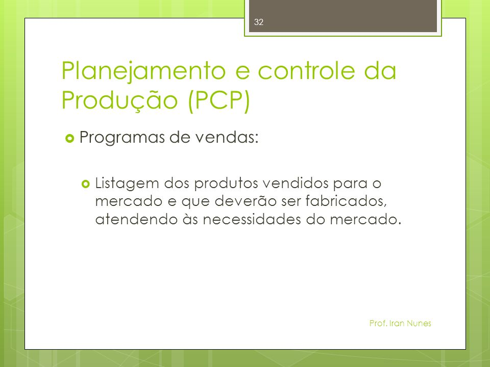Planejamento e controle da Produção (PCP) Programas de vendas: Listagem dos produtos vendidos para o mercado e que deverão ser fabricados, atendendo à