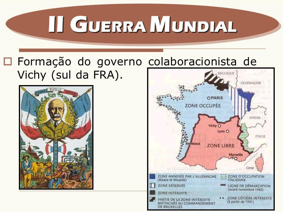 Formação do governo colaboracionista de Vichy (sul da FRA). II G UERRA M UNDIAL