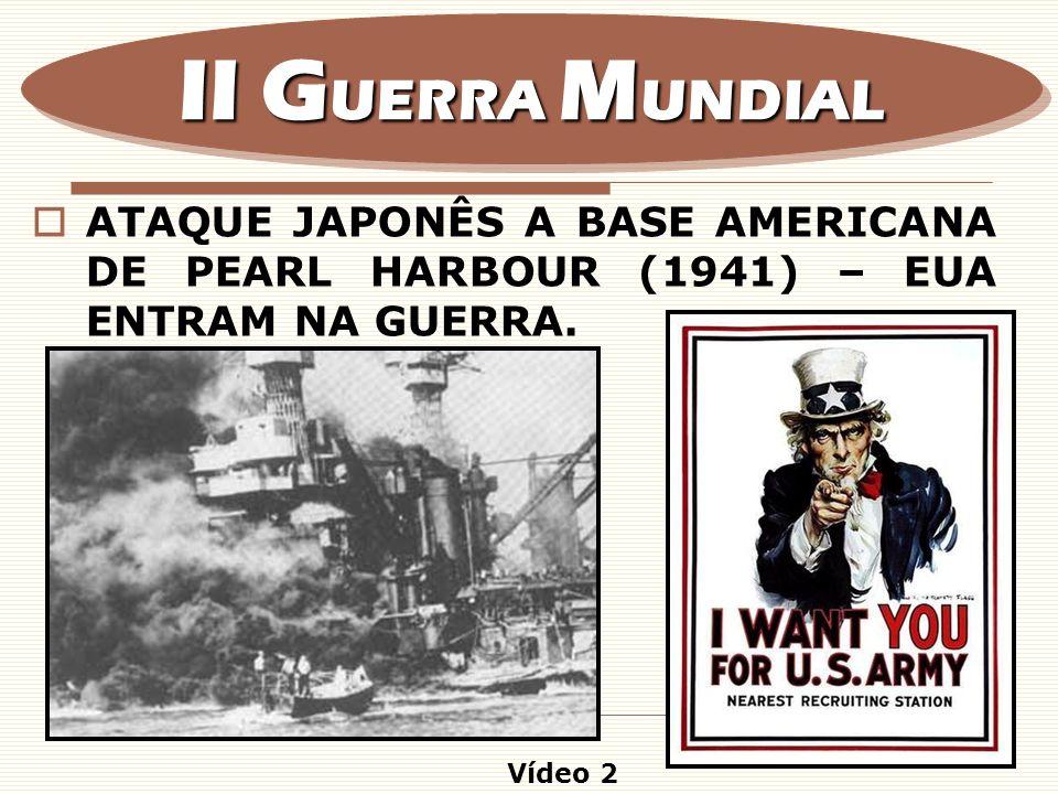 ATAQUE JAPONÊS A BASE AMERICANA DE PEARL HARBOUR (1941) – EUA ENTRAM NA GUERRA. II G UERRA M UNDIAL Vídeo 2