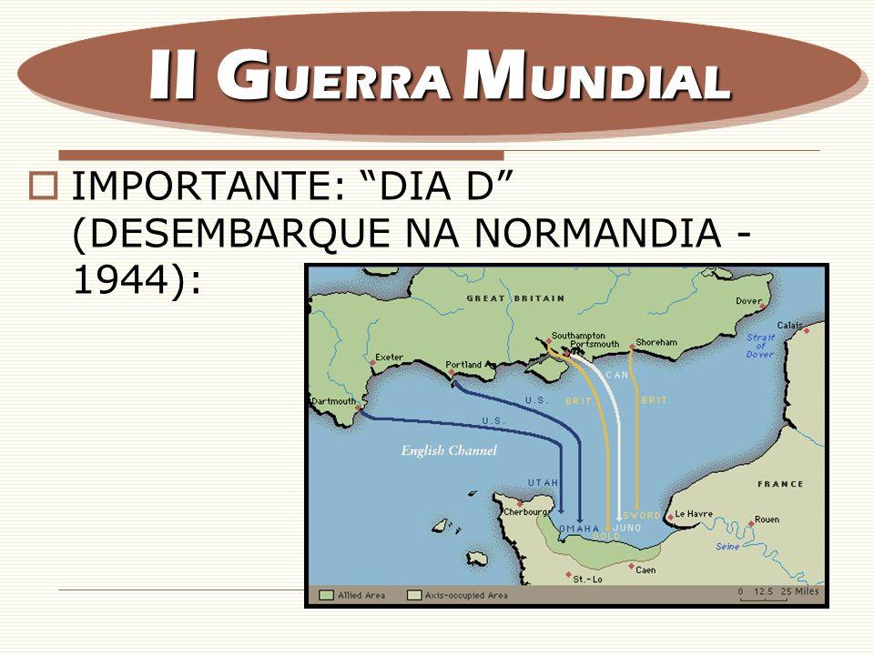 IMPORTANTE: DIA D (DESEMBARQUE NA NORMANDIA - 1944): II G UERRA M UNDIAL
