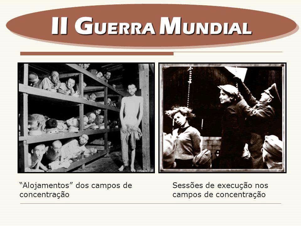 II G UERRA M UNDIAL Alojamentos dos campos de concentração Sessões de execução nos campos de concentração