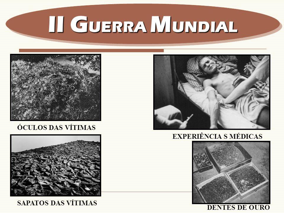 ÓCULOS DAS VÍTIMAS EXPERIÊNCIA S MÉDICAS SAPATOS DAS VÍTIMAS DENTES DE OURO II G UERRA M UNDIAL