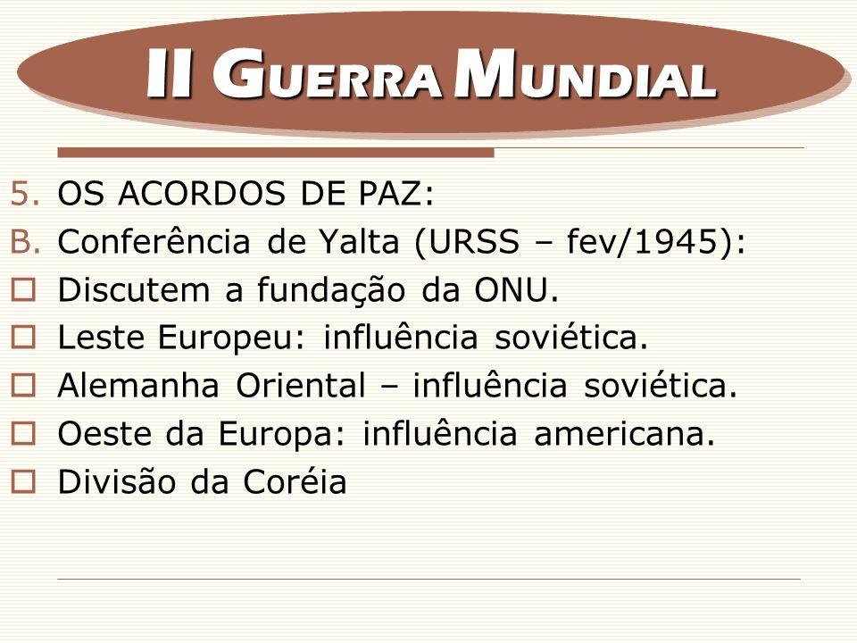 5.OS ACORDOS DE PAZ: B.Conferência de Yalta (URSS – fev/1945): Discutem a fundação da ONU. Leste Europeu: influência soviética. Alemanha Oriental – in