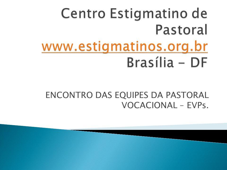 ENCONTRO DAS EQUIPES DA PASTORAL VOCACIONAL – EVPs.